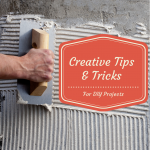Creative Tips & Tricks for DIY Projects