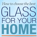 [Infographic] How to Choose the Best Glass for Your Home